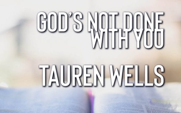 God's Not Done With You || Tauren Wells