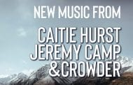 New Music from Caitie Hurst, Jeremy Camp & Crowder