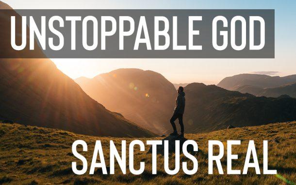Unstoppable God  || Sanctus Real