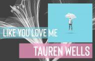Like You Love Me || Tauren Wells