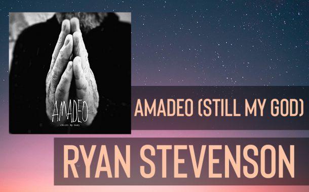 Amadeo (Still My God) || Ryan Stevenson