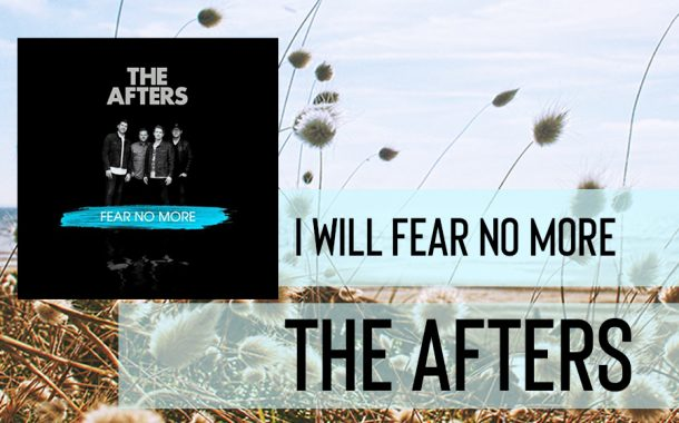 I Will Fear No More || The Afters