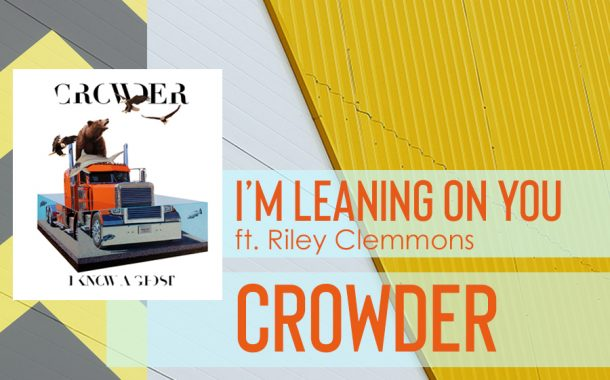 I'm Leaning On You (ft. Riley Clemmons) || Crowder