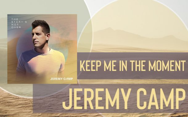 Keep Me in the Moment || Jeremy Camp