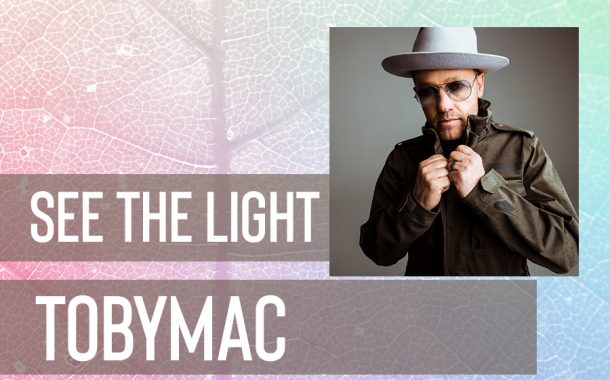 See The Light || TobyMac
