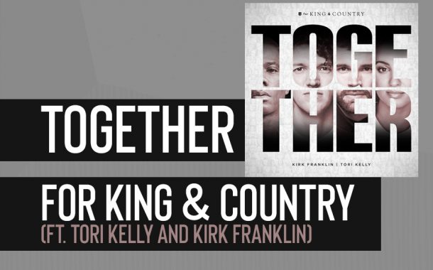 Together (ft. Tori Kelly and Kirk Franklin) || for King & Country