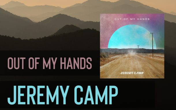 Out Of My Hands || Jeremy Camp