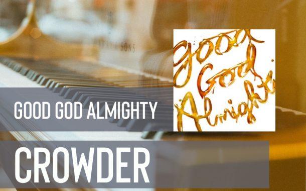 Good God Almighty || Crowder