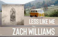 Less Like Me || Zach Williams