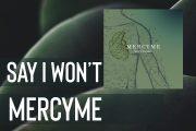 Say I Won't    MercyMe