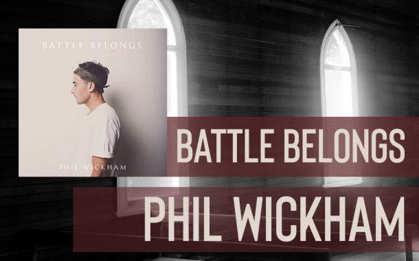 Battle Belongs || Phil Wickham