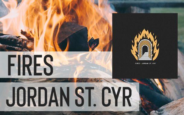 Fires || Jordan St. Cyr