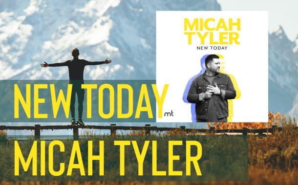 New Today || Micah Tyler