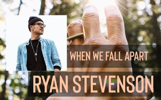 When We Fall Apart || Ryan Stevenson