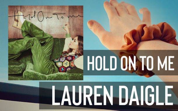 Hold On To Me || Lauren Daigle