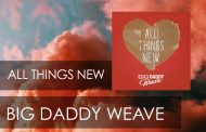 All Things New || Big Daddy Weave