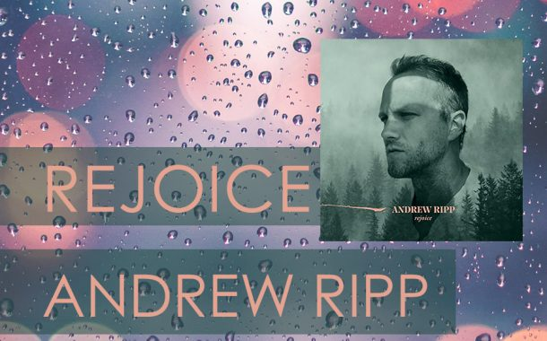 Rejoice || Andrew Ripp