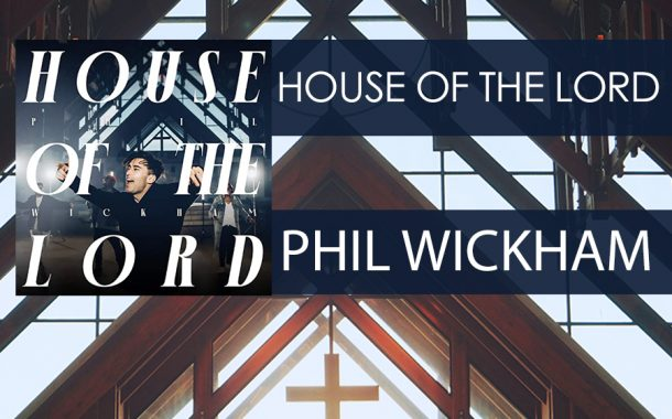 House of the Lord || Phil Wickham