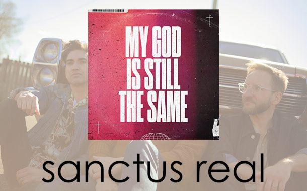 My God Is Still The Same || Sanctus Real